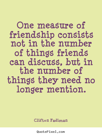 Clifton Fadiman picture quotes - One measure of friendship consists not in the number.. - Friendship quote