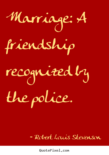 Robert Louis Stevenson picture quotes - Marriage: a friendship recognized by the police. - Friendship quotes