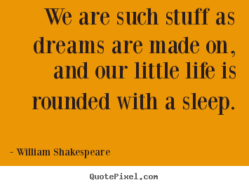 William Shakespeare picture quotes - We are such stuff as dreams are made on, and our little life.. - Friendship quotes