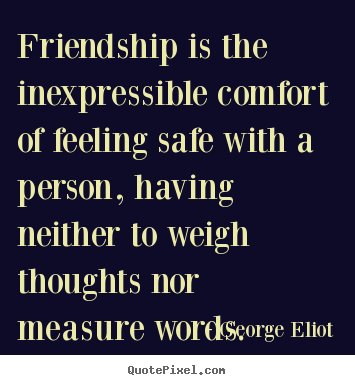 Quotes about friendship - Friendship is the inexpressible comfort of feeling..