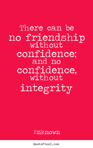 Quotes about friendship - There can be no friendship without confidence; and..