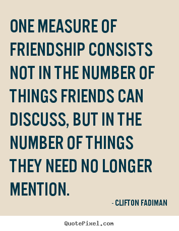 Friendship quotes - One measure of friendship consists not in the number..