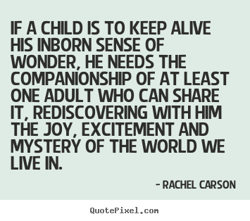 Friendship quotes - If a child is to keep alive his inborn sense of wonder, he needs..