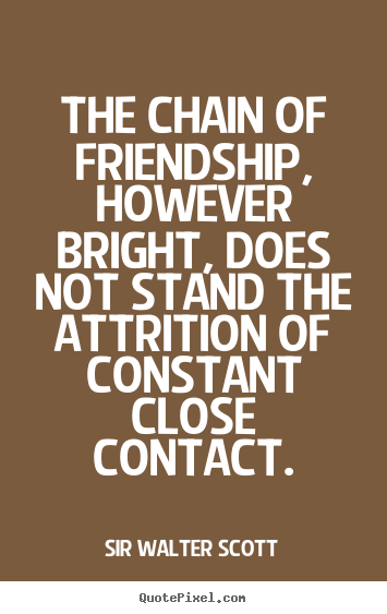 Make personalized picture quotes about friendship - The chain of friendship, however bright, does..