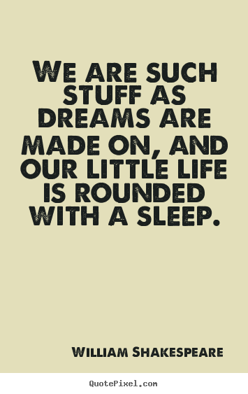 Quotes about friendship - We are such stuff as dreams are made on, and our little..
