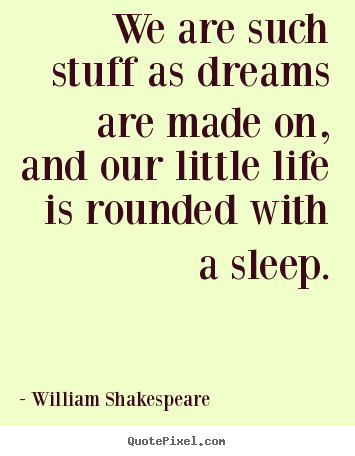 William Shakespeare picture quotes - We are such stuff as dreams are made on, and our little life is rounded.. - Friendship quotes