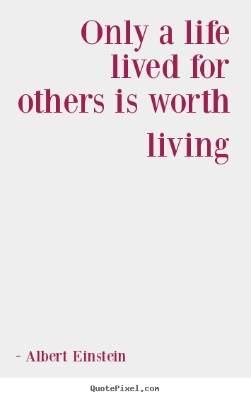 Albert Einstein picture quote - Only a life lived for others is worth living - Friendship quotes