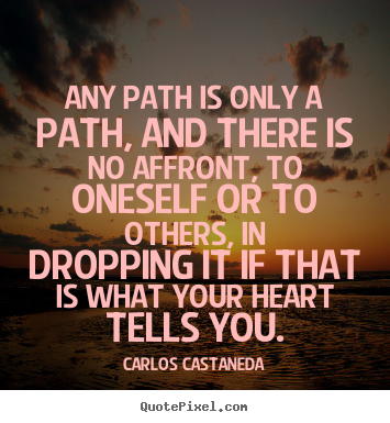 Carlos Castaneda image quotes - Any path is only a path, and there is no affront, to oneself.. - Inspirational quotes