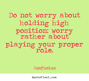 Make custom image quotes about inspirational - Do not worry about holding high position; worry..