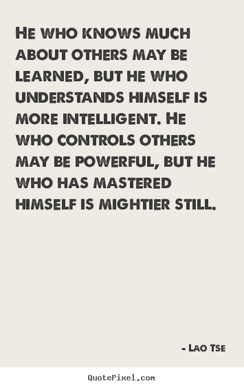 Make picture quotes about inspirational - He who knows much about others may be learned, but he who understands..