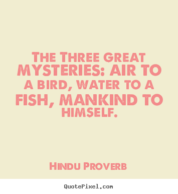 Hindu Proverb picture quotes - The three great mysteries: air to a bird, water to.. - Inspirational quotes