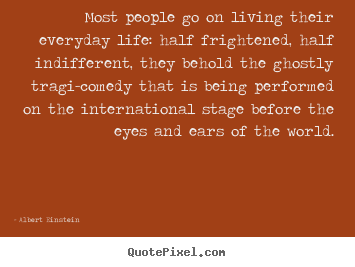 Design picture quotes about inspirational - Most people go on living their everyday life: half frightened,..