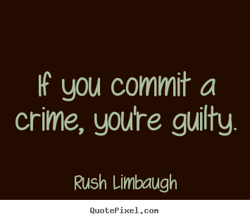 Design custom picture quotes about inspirational - If you commit a crime, you're guilty.