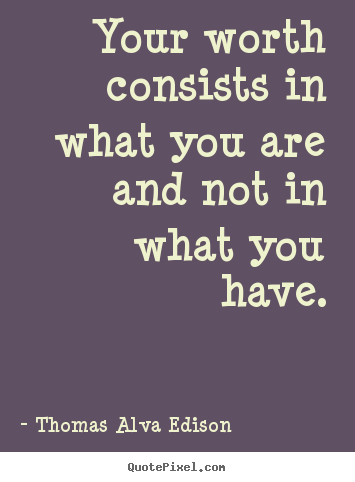 Inspirational quotes - Your worth consists in what you are and not in what you have.