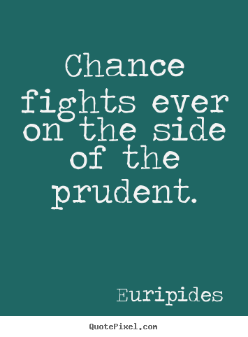 Quotes about inspirational - Chance fights ever on the side of the prudent.