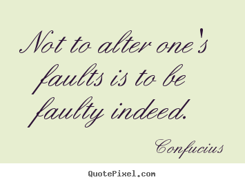 Quotes about inspirational - Not to alter one's faults is to be faulty indeed.