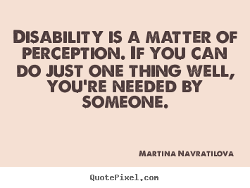 Create graphic poster quotes about inspirational - Disability is a matter of perception. if you can do just one thing well,..