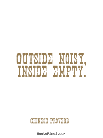 Make personalized picture quotes about inspirational - Outside noisy, inside empty.