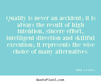 Diy picture quote about inspirational - Quality is never an accident; it is always the result..