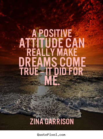 Design picture quotes about inspirational - A positive attitude can really make dreams come true -- it did for..