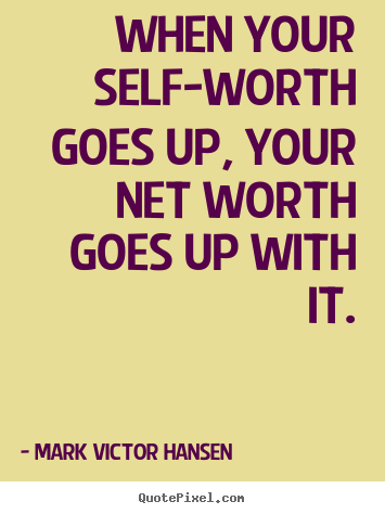 Quote about inspirational - When your self-worth goes up, your net worth goes up with it.