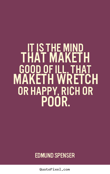 Inspirational quote - It is the mind that maketh good of ill, that maketh wretch..