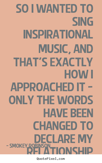 Quote about inspirational - So i wanted to sing inspirational music, and that's..