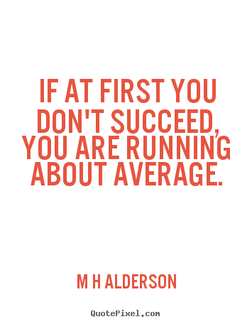 Inspirational quotes - If at first you don't succeed, you are running about..