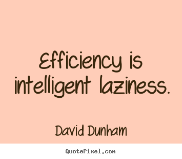 Diy image quotes about inspirational - Efficiency is intelligent laziness.