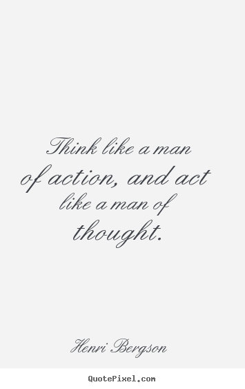 Quotes about inspirational - Think like a man of action, and act like a man of thought.