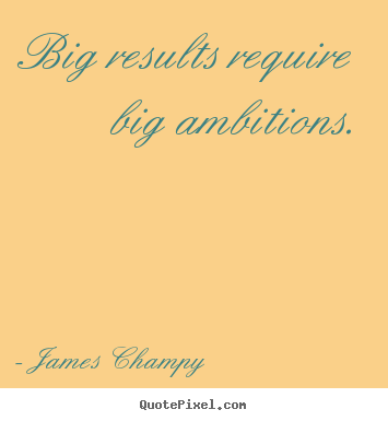 Make poster quote about inspirational - Big results require big ambitions.