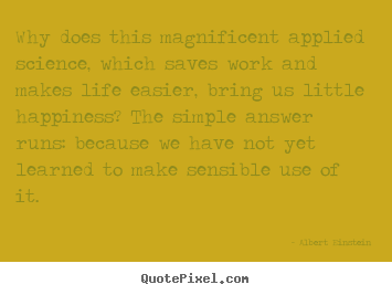 Quote about inspirational - Why does this magnificent applied science, which..