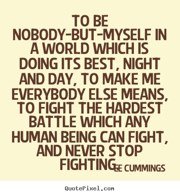 Ee Cummings picture quotes - To be nobody-but-myself in a world which is doing.. - Inspirational quotes