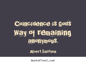 Quote about inspirational - Coincidence is god's way of remaining anonymous.