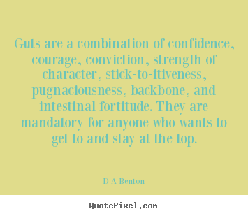 Inspirational quotes - Guts are a combination of confidence, courage,..