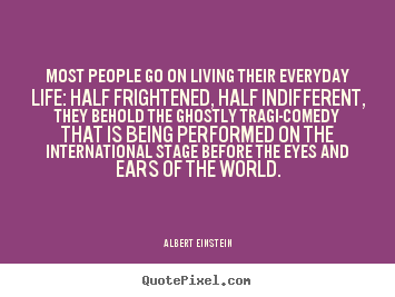 Quote about inspirational - Most people go on living their everyday life: half frightened,..