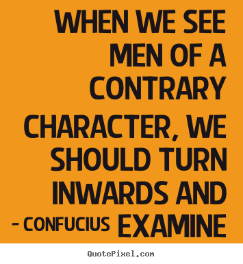 Quotes about inspirational - When we see men of a contrary character, we should..