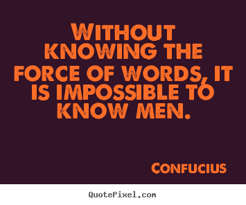 Quotes about inspirational - Without knowing the force of words, it is impossible..