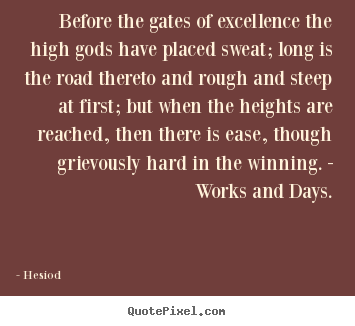 Quotes about inspirational - Before the gates of excellence the high gods have placed sweat; long..