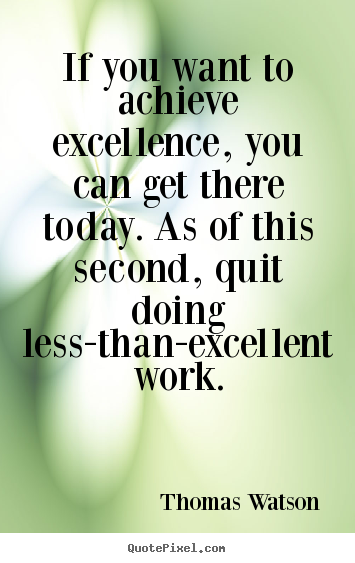 Quotes about inspirational - If you want to achieve excellence, you can get there today...