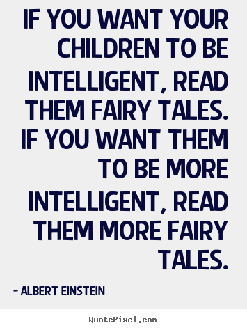Albert Einstein poster quote - If you want your children to be intelligent, read them fairy tales... - Inspirational quotes