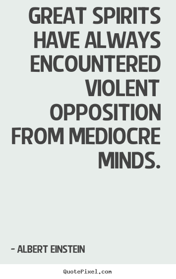Albert Einstein picture quotes - Great spirits have always encountered violent opposition.. - Inspirational quotes