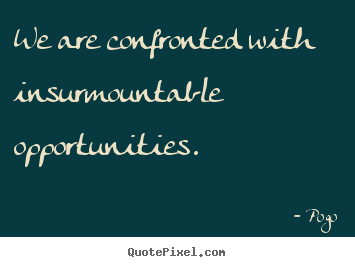 Design picture quotes about inspirational - We are confronted with insurmountable opportunities.