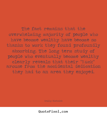 Inspirational quotes - The fact remains that the overwhelming majority of people..