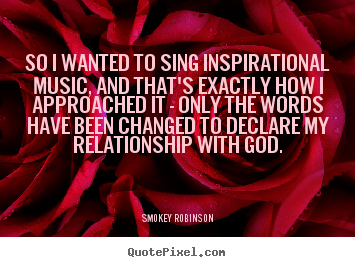 Make personalized picture quotes about inspirational - So i wanted to sing inspirational music, and that's exactly..