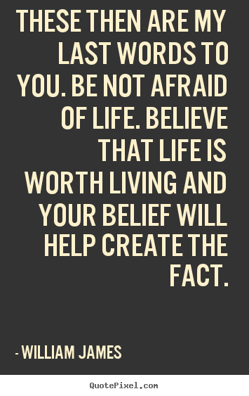 Create picture quote about life - These then are my last words to you. be not afraid of life...