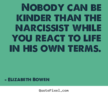 Design picture quote about life - Nobody can be kinder than the narcissist while..