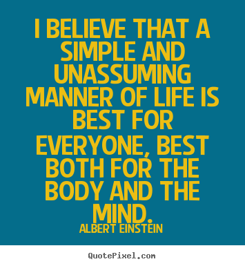 Albert Einstein picture quotes - I believe that a simple and unassuming manner of life is.. - Life quotes