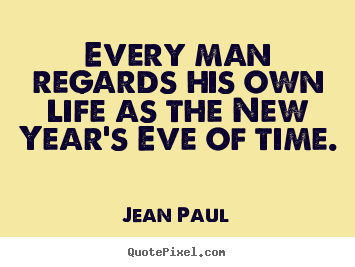 Jean Paul picture quote - Every man regards his own life as the new.. - Life quotes