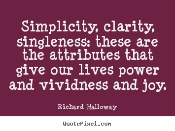 How to make picture quotes about life - Simplicity, clarity, singleness: these are..